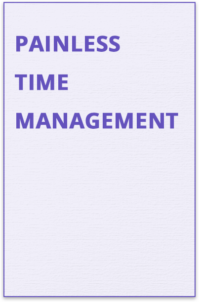 Painless Time Management Guide