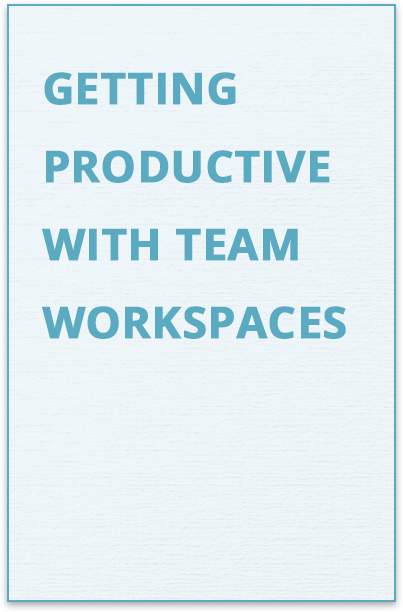 Getting Productive with Team Workspaces