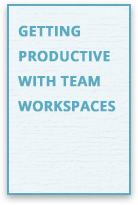 Getting Productive With Team Workspaces Guide