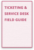 Ticketing and Service Desk Field Guide